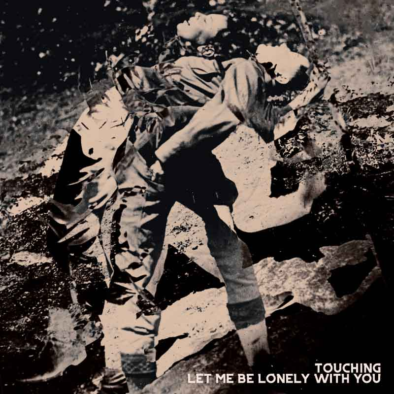 Let Me Be Lonely With You Album Cover We Are Touching The official home of Touching